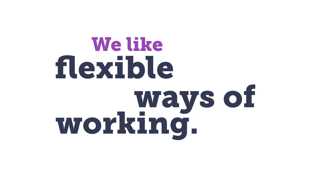 We like flexible ways of working